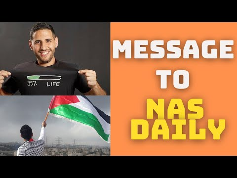 Message to Nas Daily - BACKLASH for Israel-Palestine Post