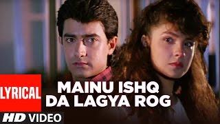 mainu ishq da lagya rog full lyrical video dil hai ki manta nahin aamir khan pooja bhatt