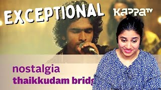 Nostalgia by Thaikkudam Bridge REACTION | Music Mojo - Kappa TV | Ashmita Reacts