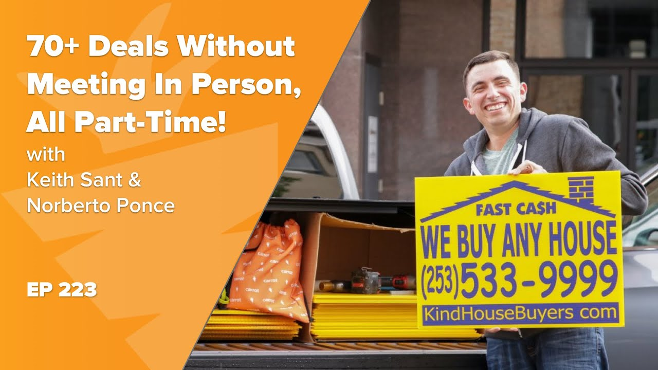 We Closed 70+ Deals and Have Never Met in Person, All Part Time! w/ Keith Sant & Norberto Ponce