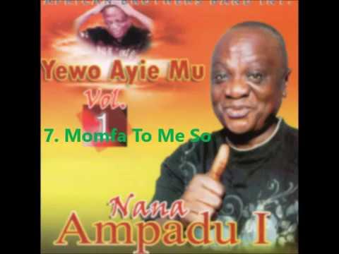 Nana Kwame Ampadu 1 Momfa To Me So