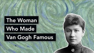 The Woman Who Made Van Gogh Famous
