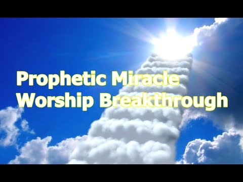 Live Prophetic Miracle Worship May 18 2017