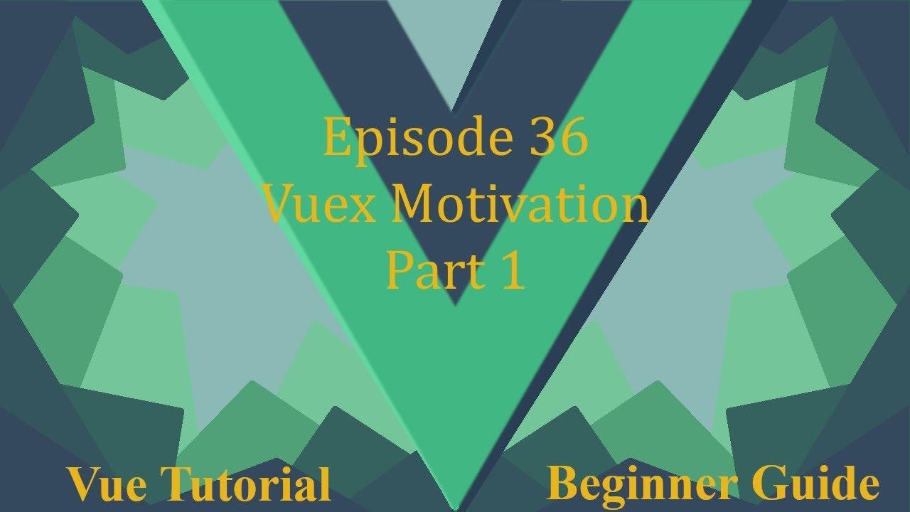 Vue Beginner Guide Ep 36 - Vuex Motivation Part 1