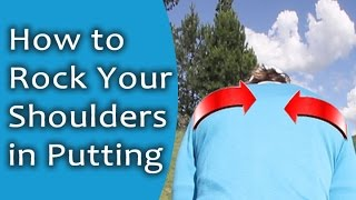 Great Putting Tip on How to Rock Your Shoulders