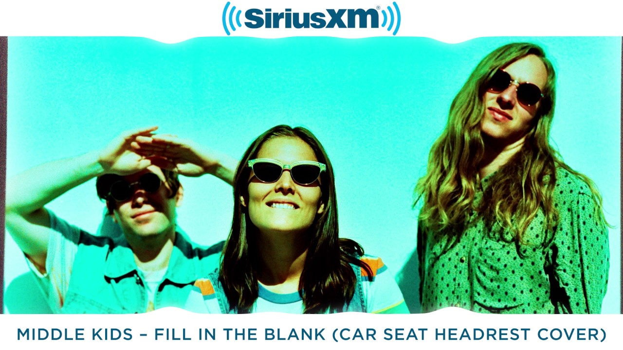 Middle Kids Cover Of Fill In The Blank Car Seat Headrest SiriusXMU