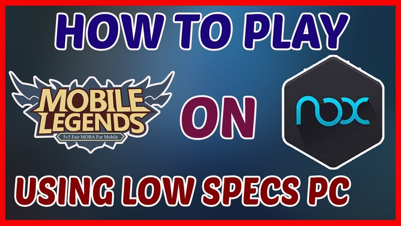 How To Play Mobile Legends on Low Specs PC with NoxPlayer