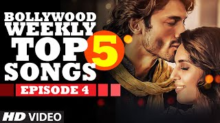 Bollywood Weekly Top 5 Songs | Episode 4 |  Hindi Songs