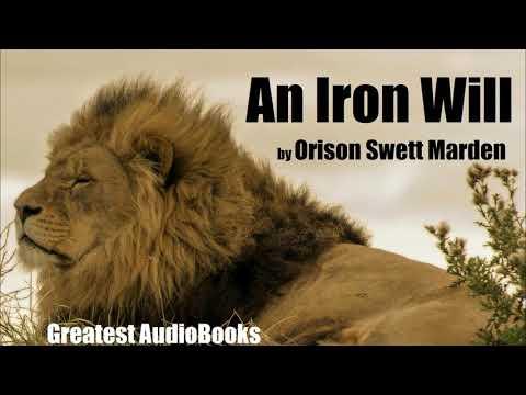 AN IRON WILL by Orison Swett Marden - FULL AudioBook | GreatestAudioBooks