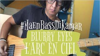 [Maen Bass Di Kamar] L'Arc En Ciel - BLURRY EYES