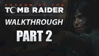"Shadow of The Tomb Raider | PC Walkthrough | Part 2 ""Stranded"""