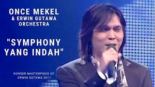 Once Mekel - Symphony yang Indah (Konser 'Masterpiece of Erwin Gutawa' 2011)