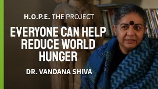 Dr Vandana Shiva Everyone Can Help Reduce World Hunger I H O P E The Project