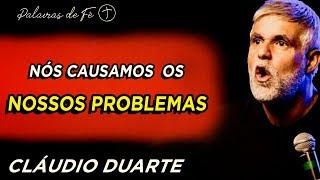 Cláudio Duarte 2020 - Nós causamos os nossos problemas | Palavras de Fé