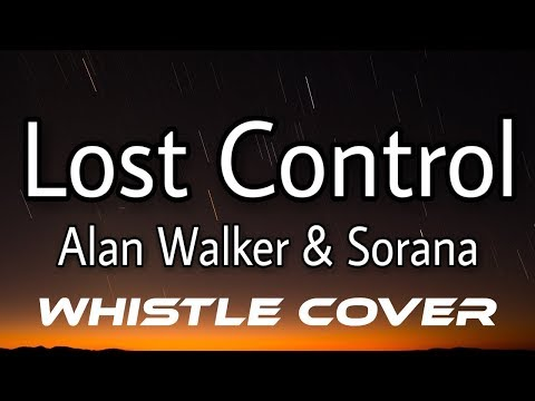 Alan Walker Ft. Sorana - Lost Control (WHISTLE COVER)