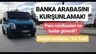 BANKA ARABASINI KURŞUNLAMAK / Para Minibüsü Detaylı İnceleme /