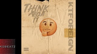 KT Foreign - Think About It [Prod. By JR] [New 2018]
