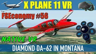 X Plane 11 Native VR FSEconomy #56 Diamond DA-62 In Montana Oculus Rift