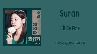 Gambar cover [LYRIC] Suran – I'll Be Fine (Hwayugi OST Part 4) [Han-Rom-Eng]