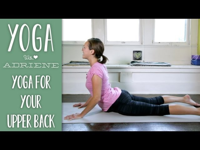 Yoga For Upper Back Pain     Yoga With Adriene