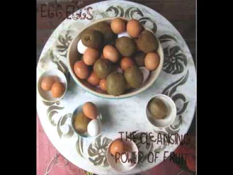 """Excerpt from Egg, Eggs' """"Cleansing Power Of Fruit"""" from FEEDING TUBE RECORDS"""