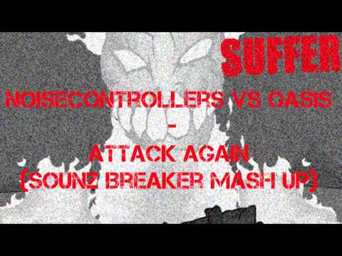 Noisectrollers vs Oasis  Attack Again Sounz Breaker Mash Up Speed versi