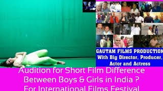 Audition for Short Film Difference Between Boys &amp Girls in India ? For International Films Festival