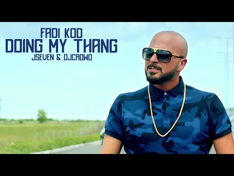 FADI KOD - Doing My Thang  ft. JSeven, DjCrowd