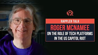 Rappler Talk: Roger McNamee on tech platforms' role in the US Capitol riot