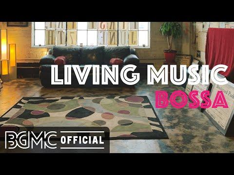 LIVING MUSIC BOSSA: Relaxing Chill Out Music - Wonderful Bossa Nova and Jazz
