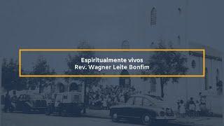 Espiritualmente vivos - Rev. Wagner Leite Bonfim