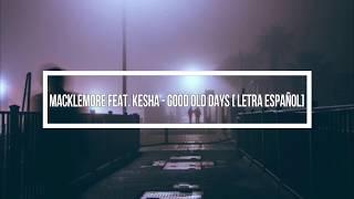 Macklemore feat. Kesha - Good Old Days [letra] [Traducida al español] [Subtitulada]