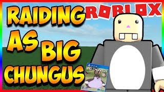 RAIDING AS BIG CHUNGUS IN ROBLOX