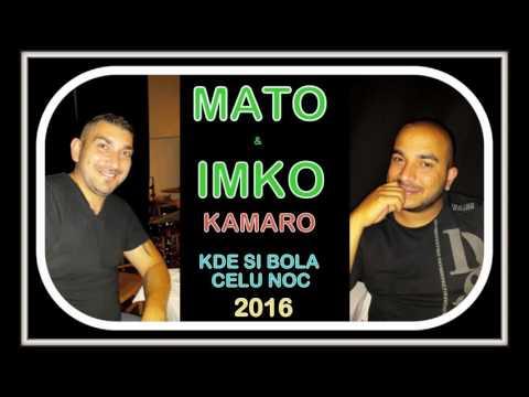 MATO & IMKO KAMARO - KDE SI BOLA CELU NOC