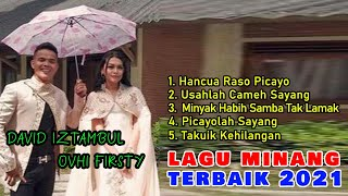Download LAGU MINANG DAVID IZTAMBUL FEAT OVHI FIRSTY | ALBUM POPULER VIRAL TAHUN 2021 NON STOP TANPA IKLAN