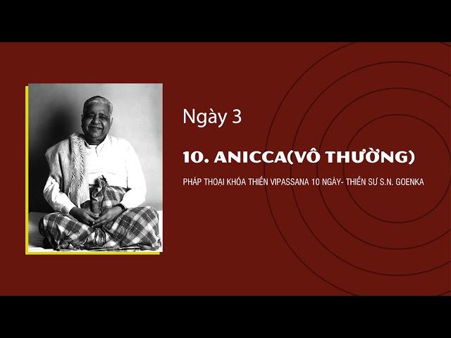 10. Aniccā (Vô thường)- NGÀY 3 - S.N. Goenka - Pháp Thoại Khóa Thiền Vipassana 10 Ngày