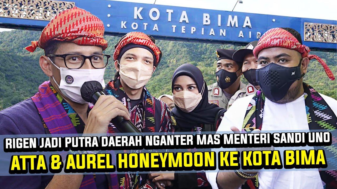 ATTA & AUREL HONEYMOON KE KOTA BIMA | RIGEN JADI PUTRA DAERAH NGANTER MAS SANDIAGA UNO