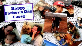 Happy Fathers Day Casey!!
