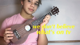 We Don't Believe Whats On TV acoustic (ukulele cover)