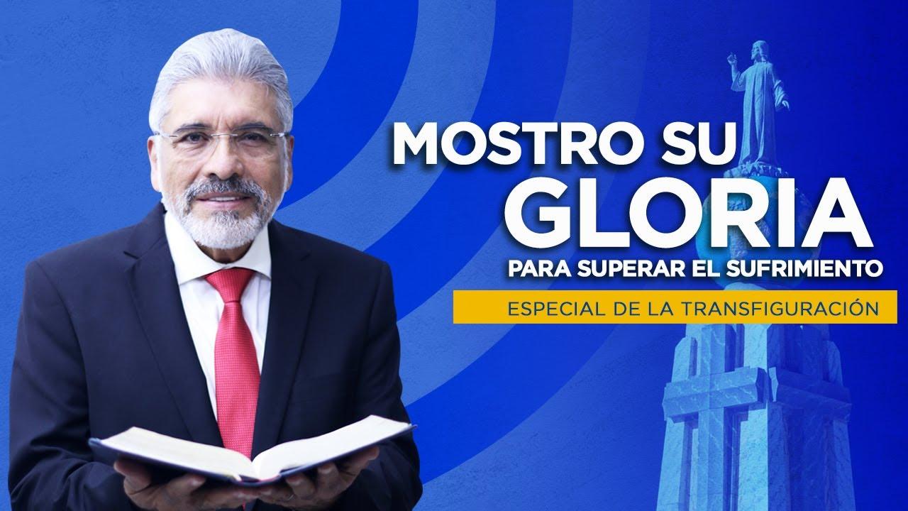 ESPECIAL DE LA TRANSFIGURACIÓN - Mostró Su Gloria Para Superar El Sufrimiento - Salvador Gómez