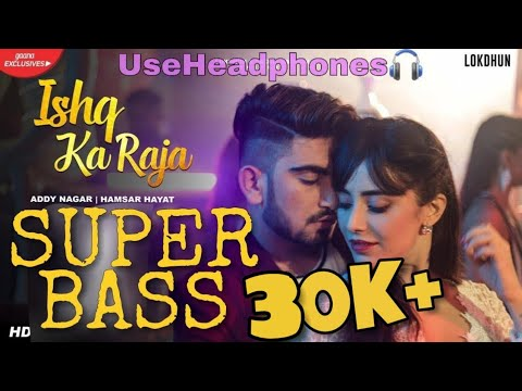 Ishq Ka Raja Addy Nagar BASS BOOSTED(3D-5D-8D)Super Bass