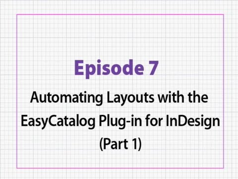 Episode 7 Automating Layouts with the EasyCatalog Plug in for InDesign Part  1