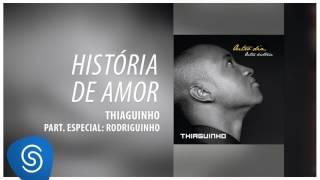 Thiaguinho - História de Amor part. Rodriguinho (Outro Dia, Outra História) [Áudio Oficial]