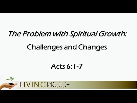 Living Proof -- The Problem with Spiritual Growth: Challenges & Changes