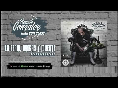 Remik Gonzalez | High Con Class - La Feria, Drogas & Muerte (Ft. Tren Lokote)