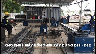 Cho thuê máy uốn thép xây dựng D16 - D52