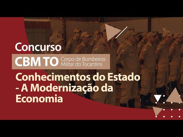 Concurso CBM TO - A Modernização da Economia Tocantinense