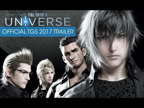 Final Fantasy XV: Universe - Official TGS 2017 Trailer