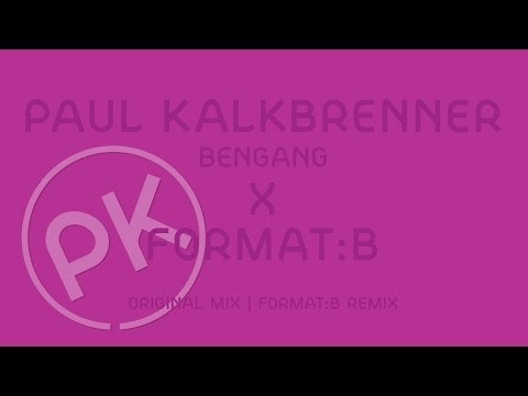 Paul Kalkbrenner X Format:B - Bengang - Format:B Remix (Official PK Version)