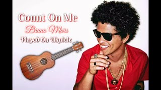 Count On Me - By: Bruno Mars - Ukulele FIngerstyle Cover